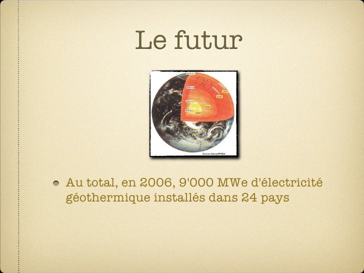 Le futur    Au total, en 2006, 9'000 MWe d'électricité géothermique installés dans 24 pays