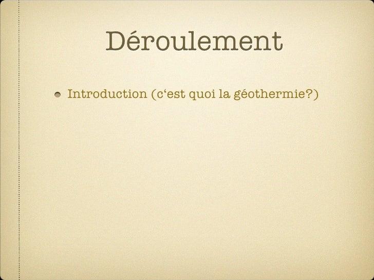 Déroulement Introduction (c'est quoi la géothermie?)