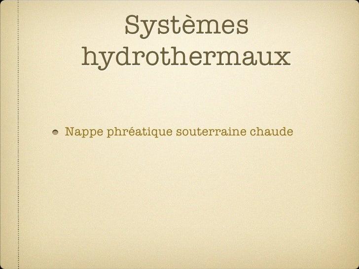 Systèmes   hydrothermaux  Nappe phréatique souterraine chaude