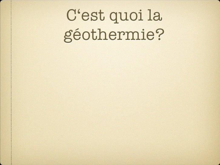 C'est quoi la géothermie?