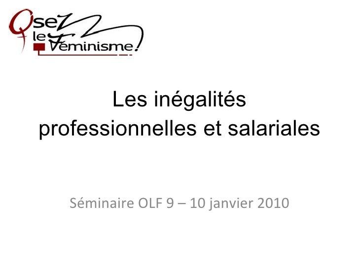 Les inégalités professionnelles et salariales Séminaire OLF 9 – 10 janvier 2010
