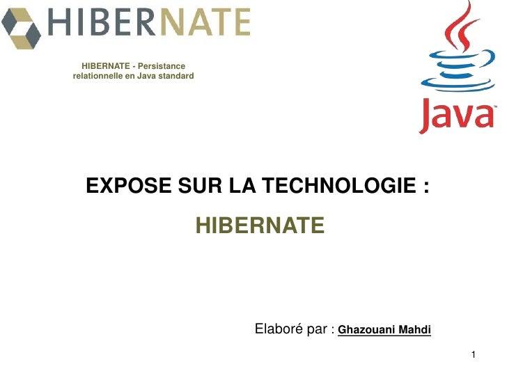 1<br />HIBERNATE - Persistance<br />relationnelle en Java standard<br />EXPOSE SUR LA TECHNOLOGIE :<br />HIBERNATE <br />E...