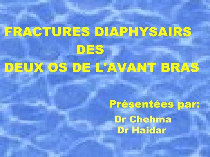 FRACTURES DIAPHYSAIRS  DEUX OS DE L'AVANT BRAS DES FRACTURES DIAPHYSAIRS DES DEUX OS DE L'AVANT BRAS Présentées par:   Dr ...