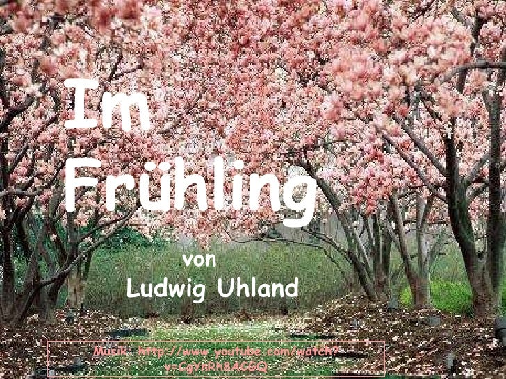 Im Frühling von Ludwig   Uhland Musik: http://www.youtube.com/watch?v=CgYnRh8ACGQ