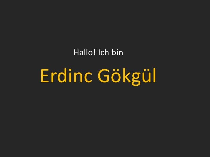 Hallo! Ich bin <br />Erdinc Gökgül<br />