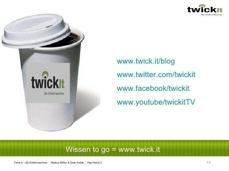 Wissen to go = www.twick.it www.twick.it/blog www.twitter.com/twickit   www.facebook/twickit www.youtube/twickitTV
