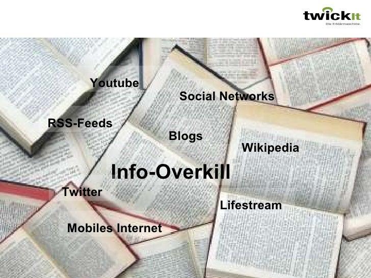 Info-Overkill RSS-Feeds Social Networks Wikipedia Mobiles Internet Youtube Blogs Lifestream Twitter