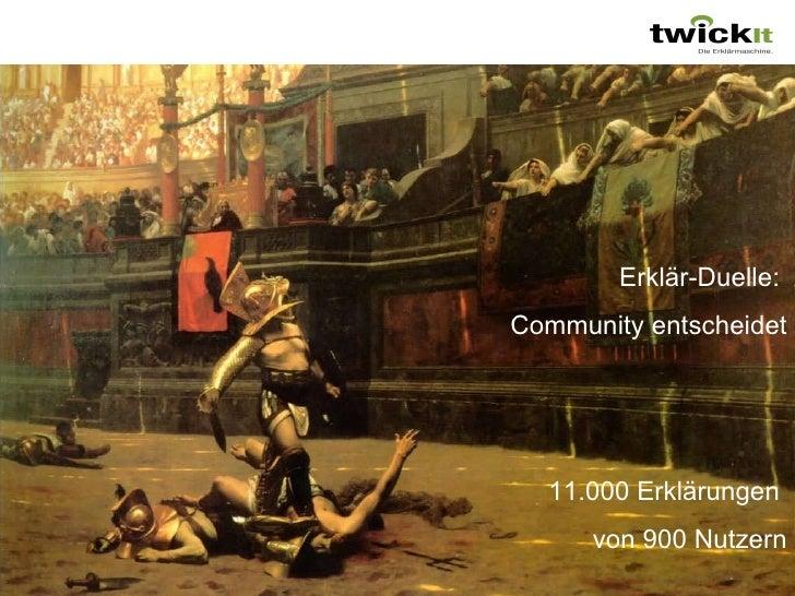 11.000 Erklärungen  von 900 Nutzern Erklär-Duelle:  Community entscheidet