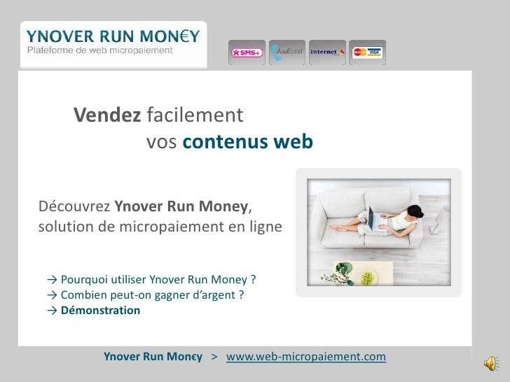 Vendez facilement                        vos contenusweb    Découvrez YnoverRun Money,     solution de micropaiement en li...