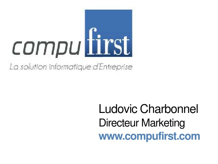 Ludovic Charbonnel<br />Directeur Marketing<br />www.compufirst.com<br />