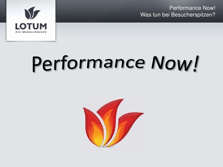 Performance Now!<br />Was tun bei Besucherspitzen?<br />Performance Now!<br />