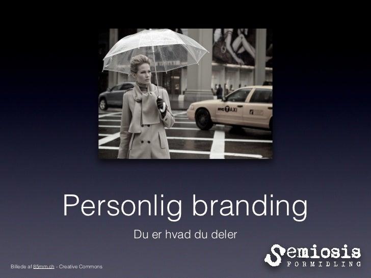 Personlig branding                                        Du er hvad du delerBillede af 85mm.ch - Creative Commons