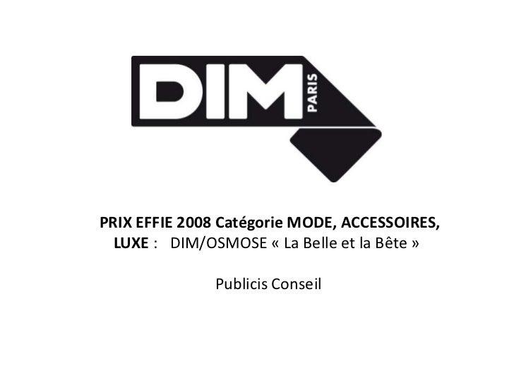 PRIX EFFIE 2008 Catégorie MODE, ACCESSOIRES,  LUXE : DIM/OSMOSE « La Belle et la Bête »              Publicis Conseil