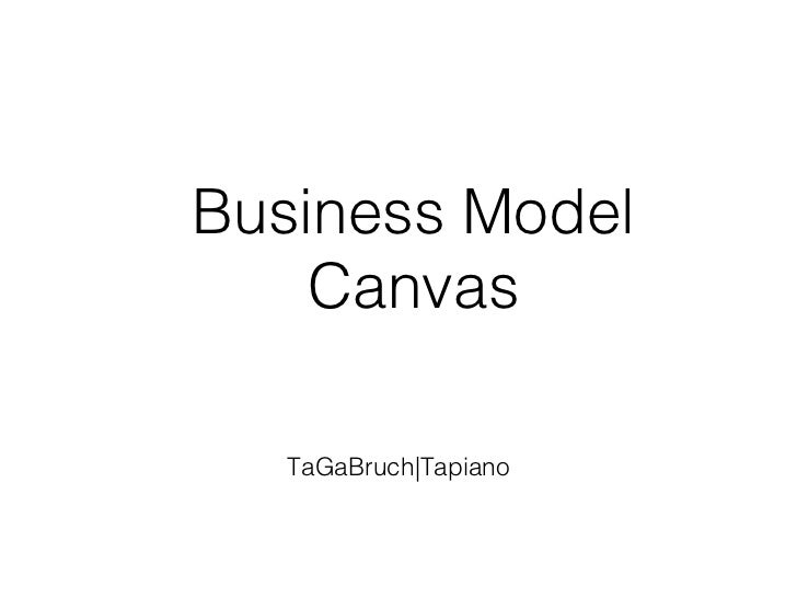 <ul><li>TaGaBruch|Tapiano </li></ul>Business Model Canvas
