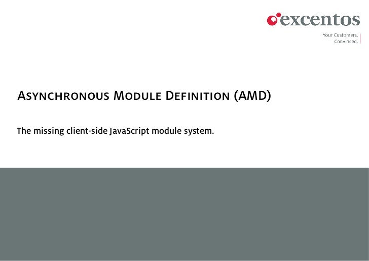 Asynchronous Module Definition (AMD)The missing client-side JavaScript module system.