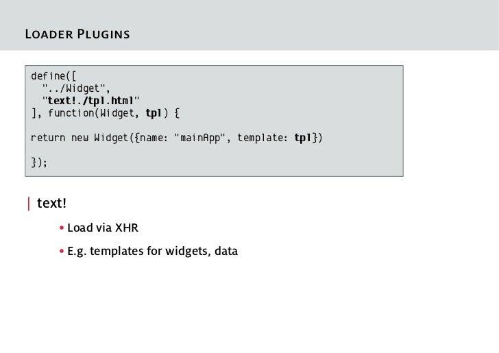 "Loader Pluginsdefine([  ""../Widget"",  ""text!./tpl.html""], function(Widget, tpl) {return new Widget({name: ""mainApp"", templ..."