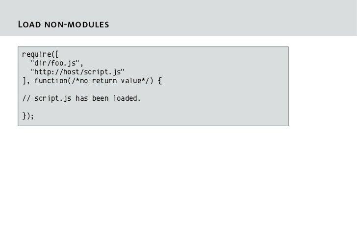 """Load non-modulesrequire([  """"dir/foo.js"""",  """"http://host/script.js""""], function(/*no return value*/) {// script.js has been l..."""