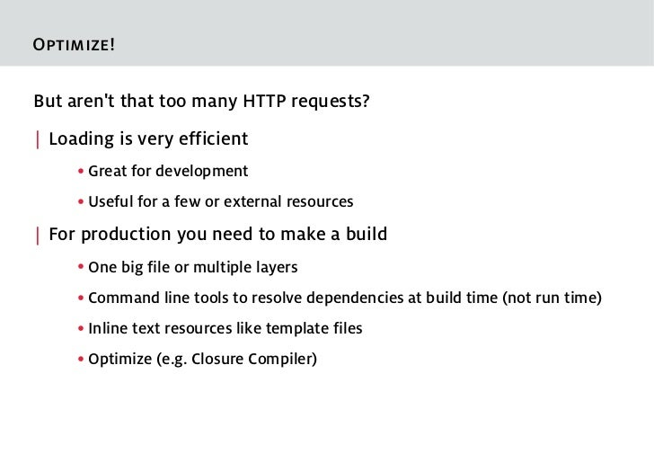 Optimize!But arent that too many HTTP requests?  Loading is very efficient     ●   Great for development     ●   Useful fo...