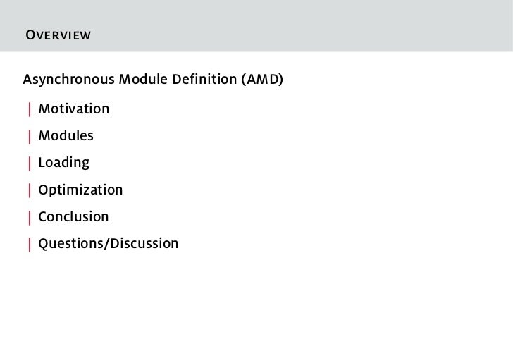 OverviewAsynchronous Module Definition (AMD)  Motivation  Modules  Loading  Optimization  Conclusion  Questions/Discussion