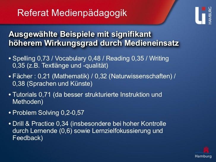 Referat MedienpädagogikAusgewählte Beispiele mit signifikanthöherem Wirkungsgrad durch Medieneinsatz• Spelling 0,73 / Voca...
