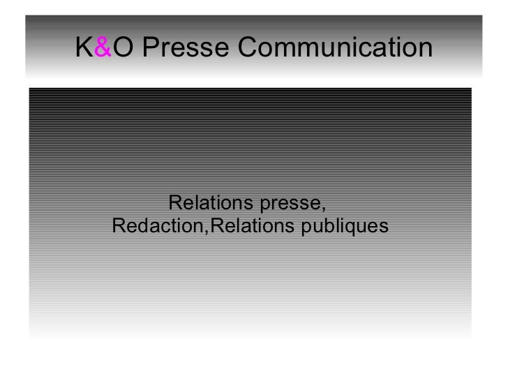 K & O Presse Communication Relations presse,  Redaction,Relations publiques