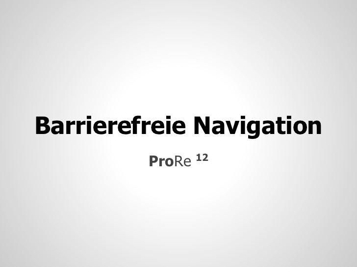 Barrierefreie Navigation                 12         ProRe