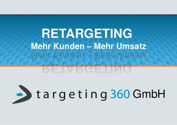 RETARGETINGMehr Kunden – Mehr Umsatz                      GmbH
