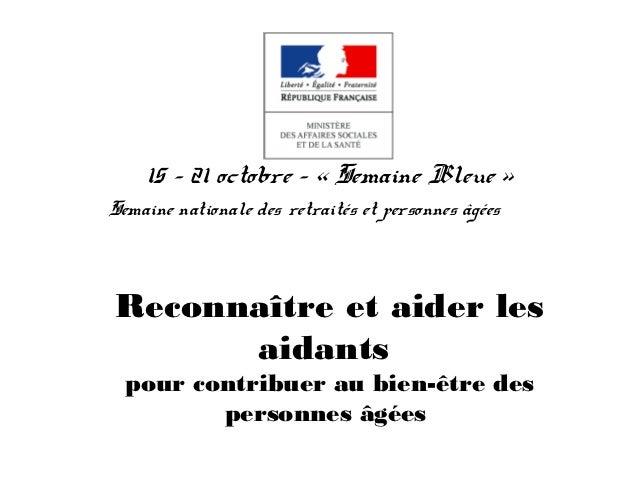 15 – 21 octobre - « Semaine Bleue »Semaine nationale des retraités et personnes âgées   Reconnaître et aider les      aid...