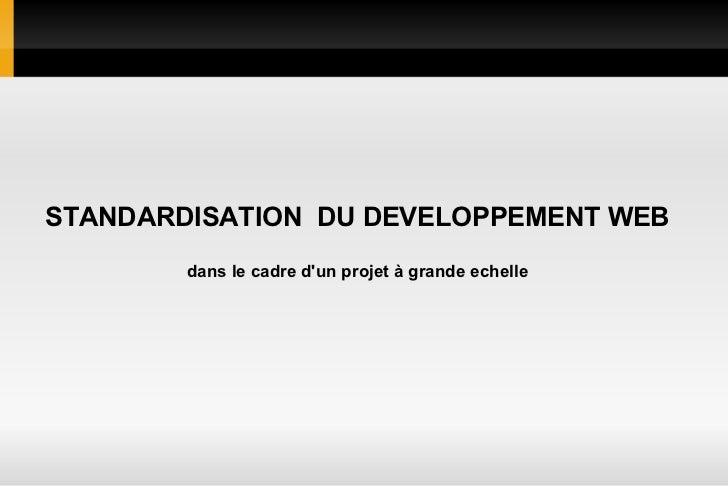 STANDARDISATION  DU DEVELOPPEMENT WEB dans le cadre d'un projet à grande echelle