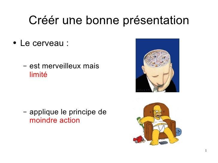 Créér une bonne présentation <ul><li>Le cerveau :  </li></ul><ul><ul><li>est merveilleux mais  limité   </li></ul></ul><ul...