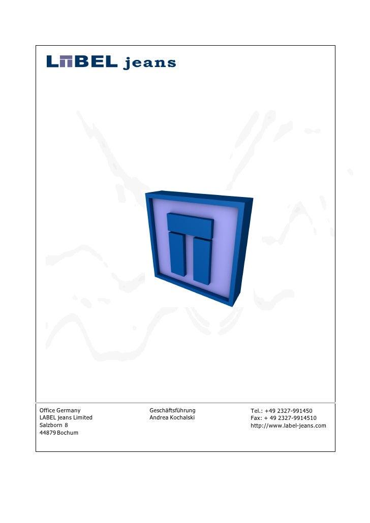 Office Germany        Geschäftsführung   Tel.: +49 2327-991450 LABEL jeans Limited   Andrea Kochalski   Fax: + 49 2327-991...