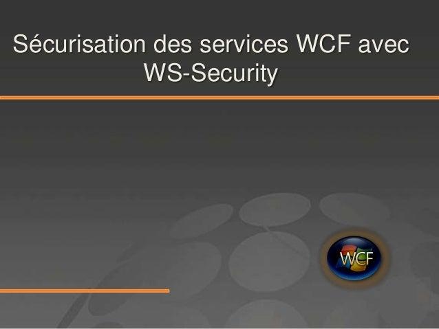 Sécurisation des services WCF avec            WS-Security