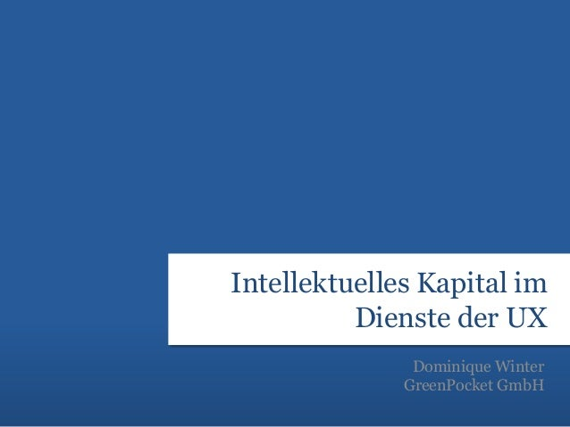 Intellektuelles Kapital im          Dienste der UX               Dominique Winter              GreenPocket GmbH