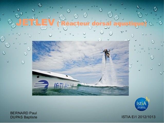 JETLEV ( Réacteur dorsal aquatique)BERNARD PaulDUPAS Baptiste ISTIA Ei1 2012/1013