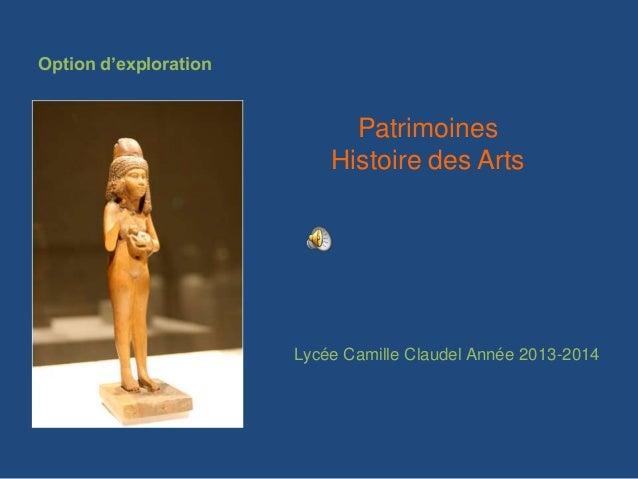 Option d'explorationPatrimoinesHistoire des ArtsLycée Camille Claudel Année 2013-2014