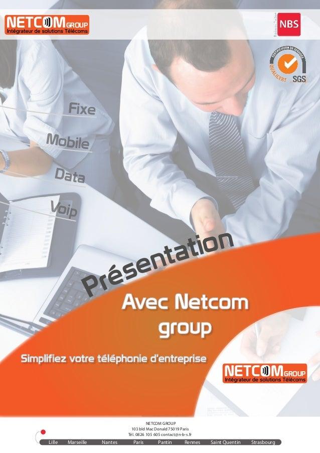 GROUP GROUP Simplifiez votre téléphonie d'entreprise Avec Netcom group Fixe Mobile Data Voip Présentation Tél. 0826 105 60...