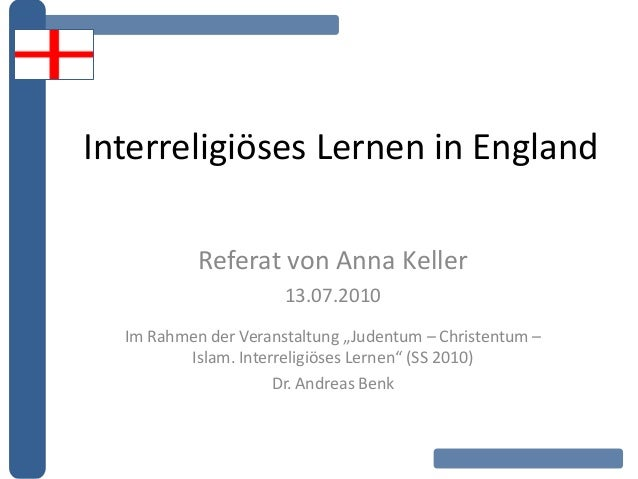 """Interreligiöses Lernen in England Referat von Anna Keller 13.07.2010 Im Rahmen der Veranstaltung """"Judentum – Christentum –..."""