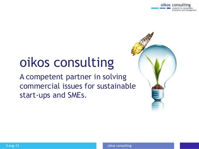 5-Aug-13 oikos consulting oikos consulting A competent partner in solving commercial issues for sustainable start-ups and ...