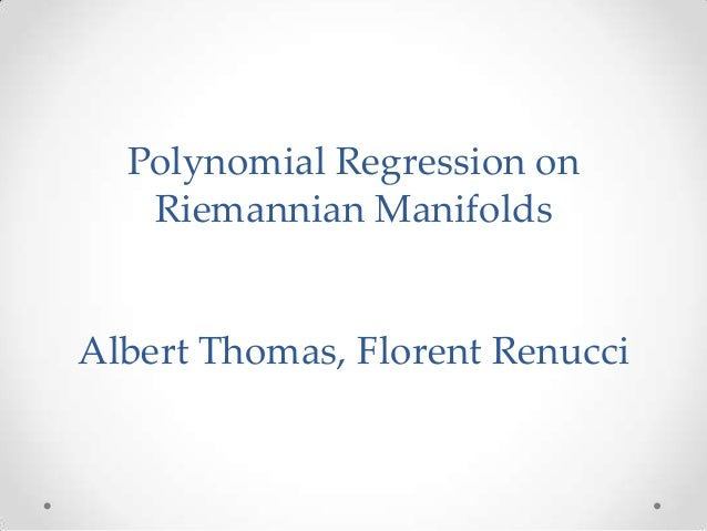 Polynomial Regression on Riemannian Manifolds  Albert Thomas, Florent Renucci