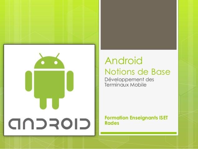Android  Notions de Base Développement des Terminaux Mobile  Formation Enseignants ISET Rades