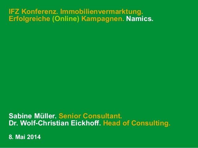 IFZ Konferenz. Immobilienvermarktung. Erfolgreiche (Online) Kampagnen. Namics. Sabine Müller. Senior Consultant. Dr. Wolf-...