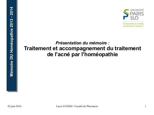 02 juin 2014 Lucie GUEHO - Faculté de Pharmacie 1 MémoireDUHoméopathie2013-2014MémoireDUHoméopathie2013-2014 Présentation ...