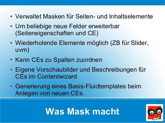 Was Mask macht ● Verwaltet Masken für Seiten- und Inhaltselemente ● Um beliebige neue Felder erweiterbar (Seiteneigenschaf...