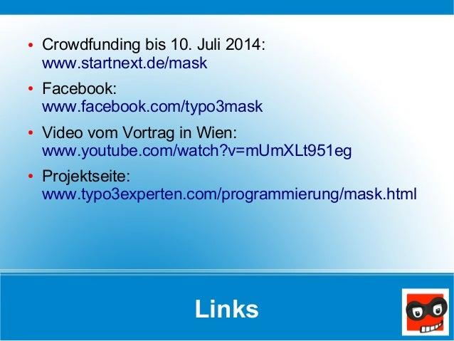 Links ● Crowdfunding bis 10. Juli 2014: www.startnext.de/mask ● Facebook: www.facebook.com/typo3mask ● Video vom Vortrag i...
