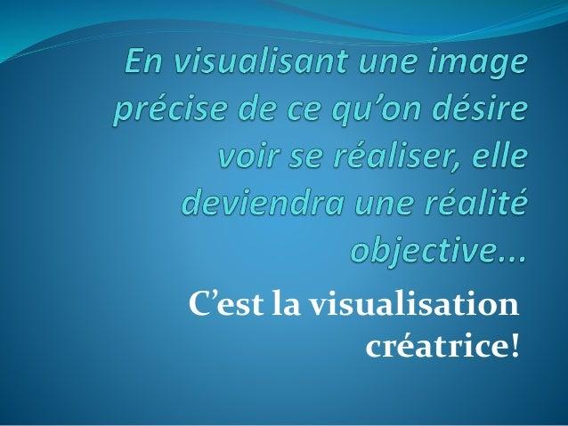 C'est la visualisation créatrice!