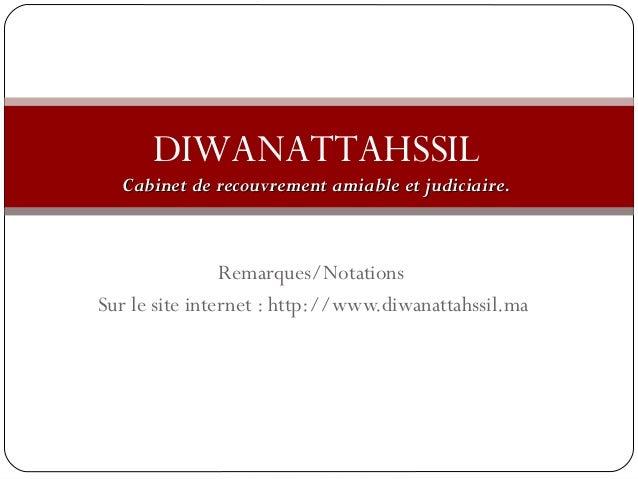 DIWANATTAHSSIL  am Cabinet de recouvrement amiiaabbllee eett jjuuddiicciiaaiirree..  Remarques/Notations  Sur le site inte...