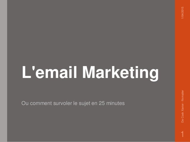 L'email Marketing Ou comment survoler le sujet en 25 minutes 1/04/2015DeCockXavier-Nxmailer 1