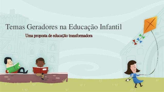 Temas Geradores na Educação Infantil Uma proposta de educação transformadora