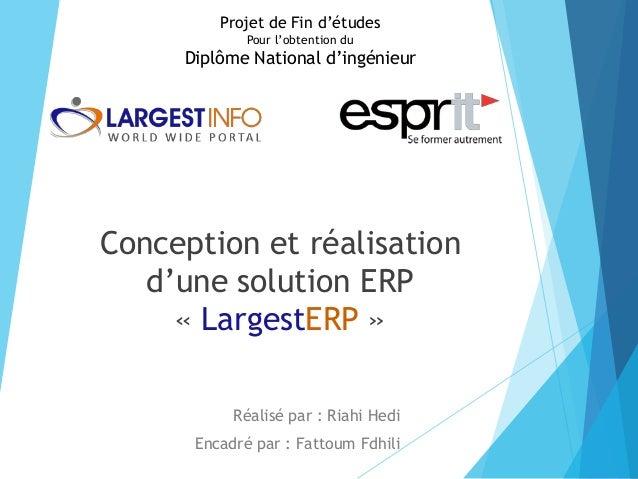 Conception et réalisation d'une solution ERP « LargestERP » Réalisé par : Riahi Hedi Encadré par : Fattoum Fdhili Projet d...