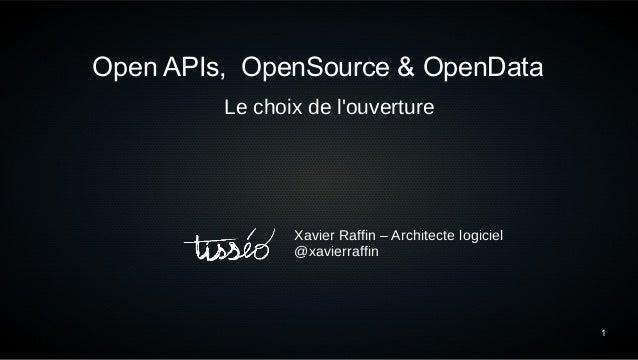 1 Open APIs, OpenSource & OpenData Le choix de l'ouverture Xavier Raffin – Architecte logiciel @xavierraffin